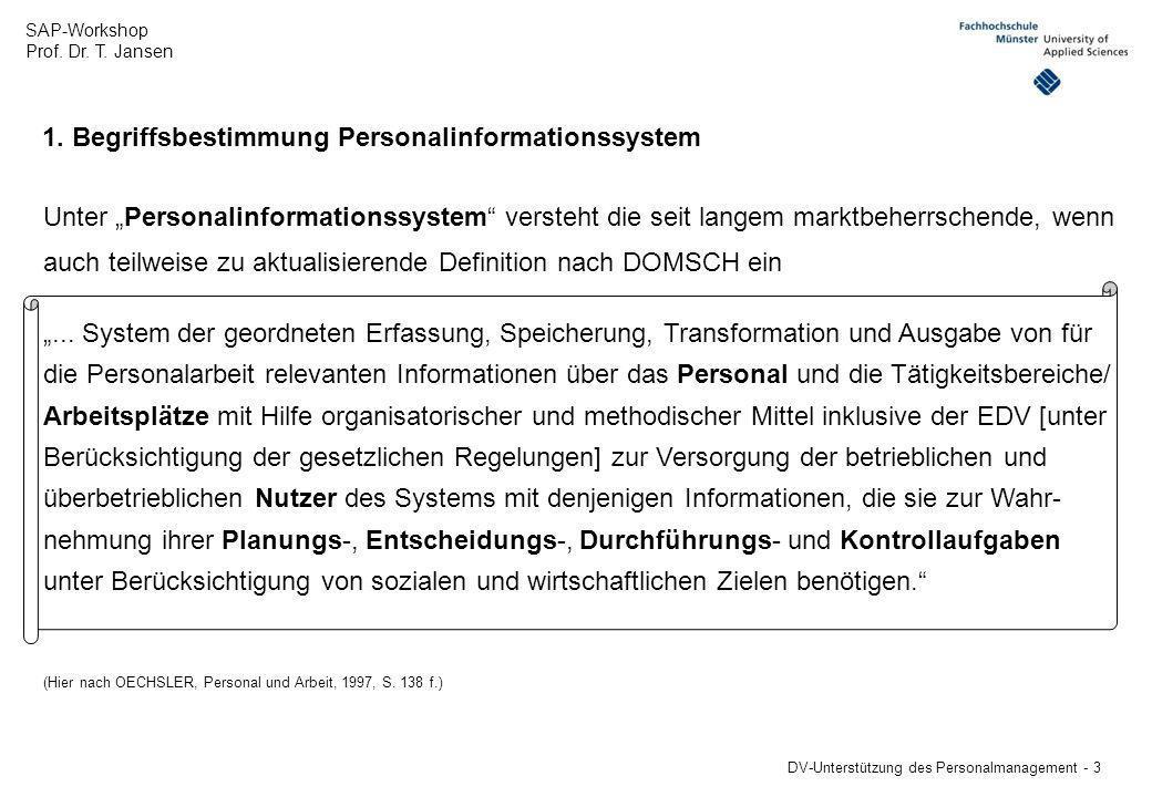 SAP-Workshop Prof. Dr. T. Jansen DV-Unterstützung des Personalmanagement - 3 1. Begriffsbestimmung Personalinformationssystem Unter Personalinformatio