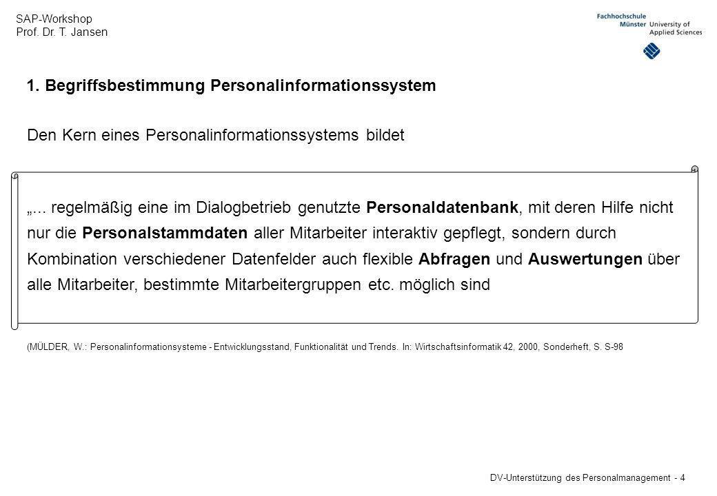 SAP-Workshop Prof. Dr. T. Jansen DV-Unterstützung des Personalmanagement - 4 1. Begriffsbestimmung Personalinformationssystem Den Kern eines Personali