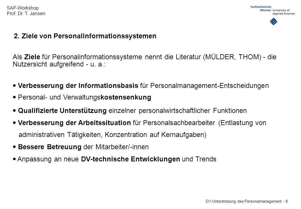 SAP-Workshop Prof. Dr. T. Jansen DV-Unterstützung des Personalmanagement - 8 Als Ziele für Personalinformationssysteme nennt die Literatur (MÜLDER, TH