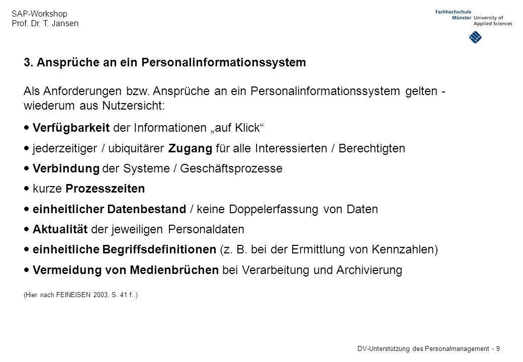 SAP-Workshop Prof. Dr. T. Jansen DV-Unterstützung des Personalmanagement - 9 Als Anforderungen bzw. Ansprüche an ein Personalinformationssystem gelten