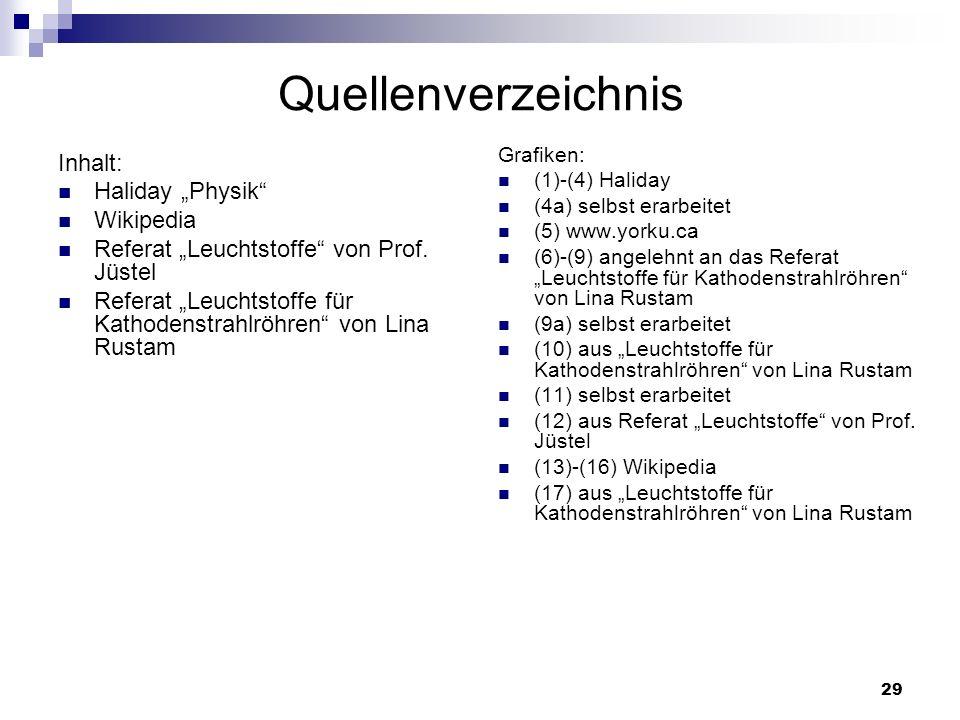 29 Quellenverzeichnis Inhalt: Haliday Physik Wikipedia Referat Leuchtstoffe von Prof. Jüstel Referat Leuchtstoffe für Kathodenstrahlröhren von Lina Ru