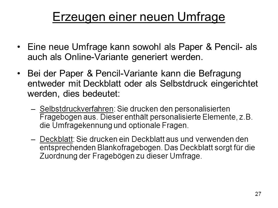 27 Erzeugen einer neuen Umfrage Eine neue Umfrage kann sowohl als Paper & Pencil- als auch als Online-Variante generiert werden. Bei der Paper & Penci