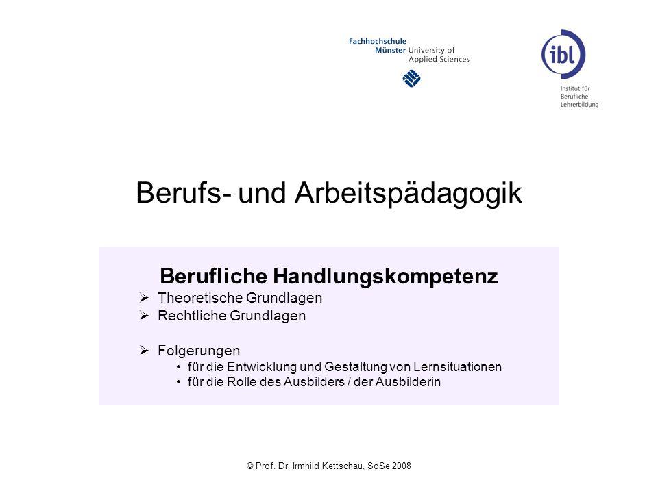 © Prof. Dr. Irmhild Kettschau, SoSe 2008 Berufs- und Arbeitspädagogik Berufliche Handlungskompetenz Theoretische Grundlagen Rechtliche Grundlagen Folg
