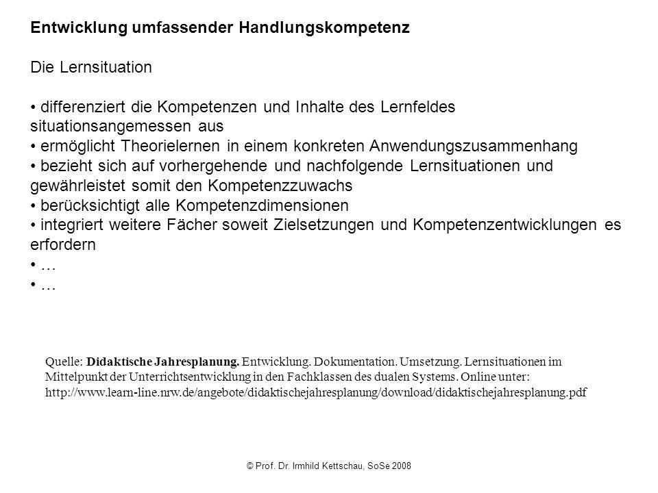 © Prof. Dr. Irmhild Kettschau, SoSe 2008 Entwicklung umfassender Handlungskompetenz Die Lernsituation differenziert die Kompetenzen und Inhalte des Le