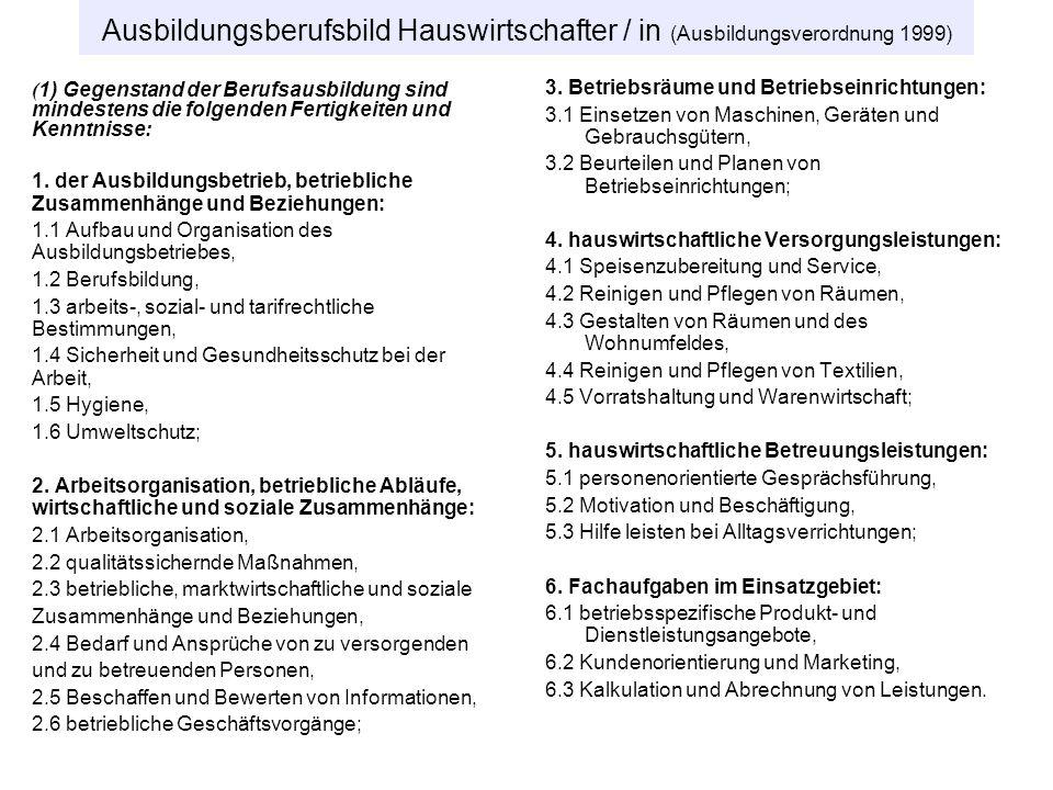 © Prof. Dr. Irmhild Kettschau, SoSe 2008 Ausbildungsberufsbild Hauswirtschafter / in (Ausbildungsverordnung 1999) ( 1) Gegenstand der Berufsausbildung