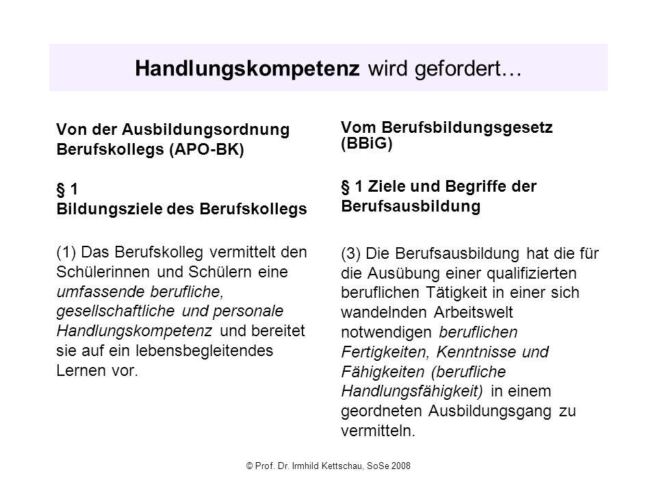 © Prof. Dr. Irmhild Kettschau, SoSe 2008 Handlungskompetenz wird gefordert… Von der Ausbildungsordnung Berufskollegs (APO-BK) § 1 Bildungsziele des Be