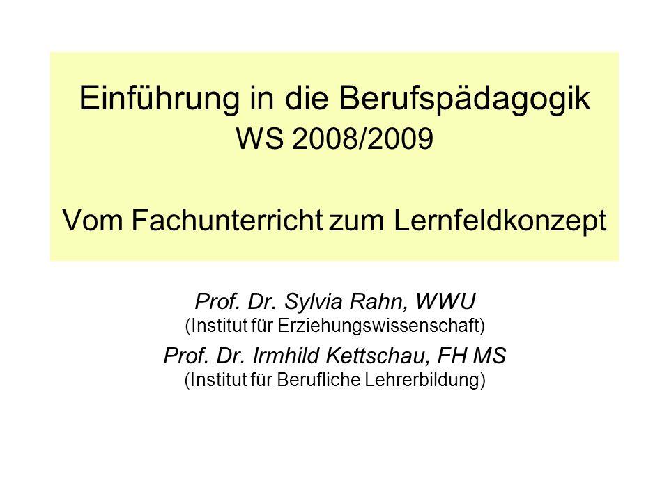 Einführung in die Berufspädagogik WS 2008/2009 Vom Fachunterricht zum Lernfeldkonzept Prof. Dr. Sylvia Rahn, WWU (Institut für Erziehungswissenschaft)