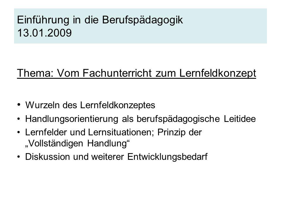 Einführung in die Berufspädagogik 13.01.2009 Thema: Vom Fachunterricht zum Lernfeldkonzept Wurzeln des Lernfeldkonzeptes Handlungsorientierung als ber