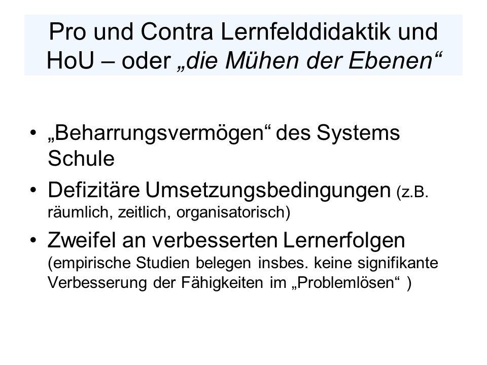 Pro und Contra Lernfelddidaktik und HoU – oder die Mühen der Ebenen Beharrungsvermögen des Systems Schule Defizitäre Umsetzungsbedingungen (z.B. räuml