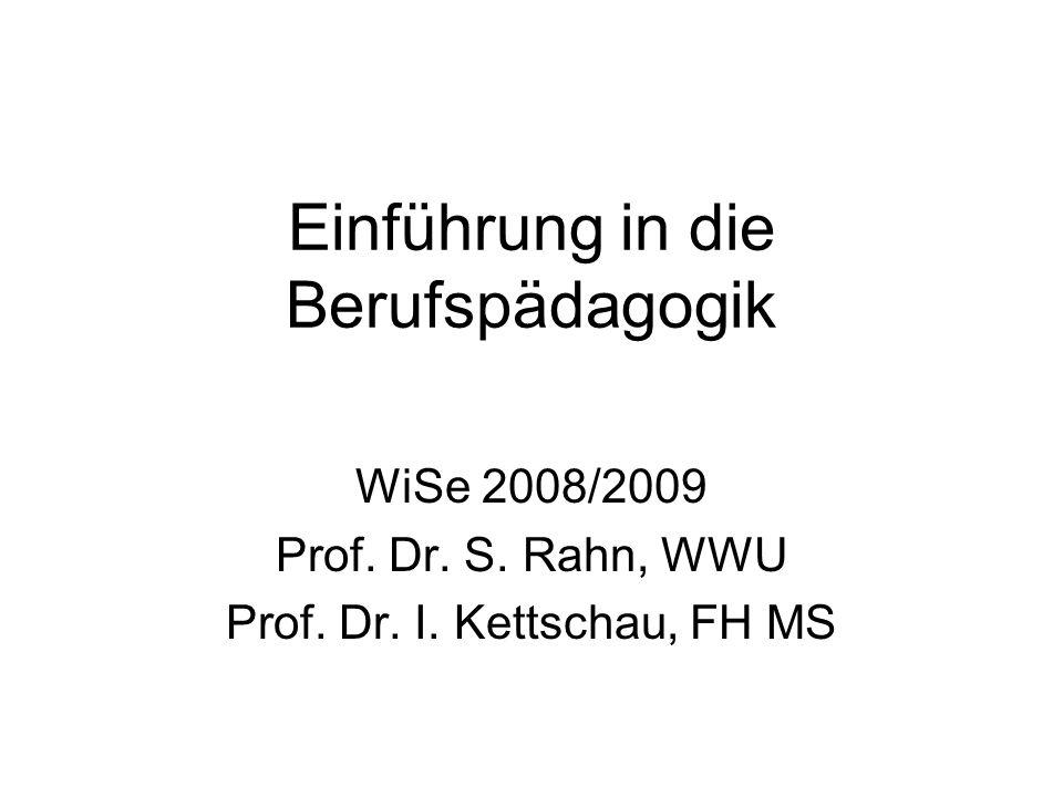 Einführung in die Berufspädagogik WiSe 2008/2009 Prof. Dr. S. Rahn, WWU Prof. Dr. I. Kettschau, FH MS