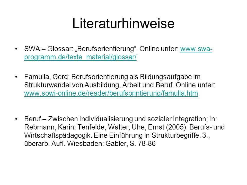 Literaturhinweise SWA – Glossar: Berufsorientierung. Online unter: www.swa- programm.de/texte_material/glossar/www.swa- programm.de/texte_material/glo