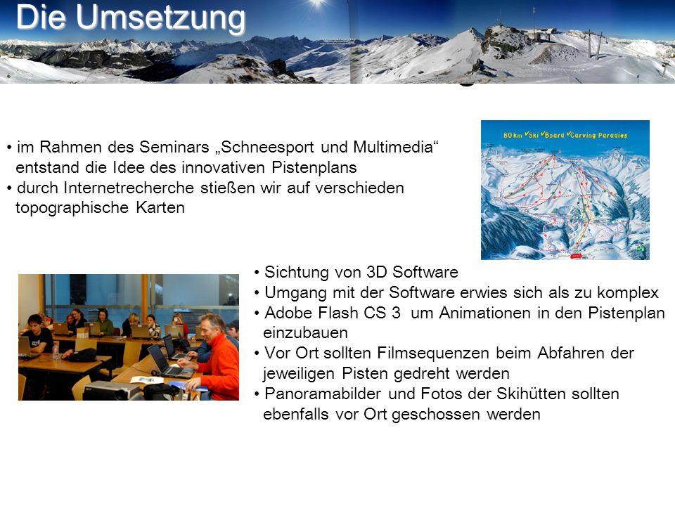 Die Umsetzung im Rahmen des Seminars Schneesport und Multimedia entstand die Idee des innovativen Pistenplans durch Internetrecherche stießen wir auf