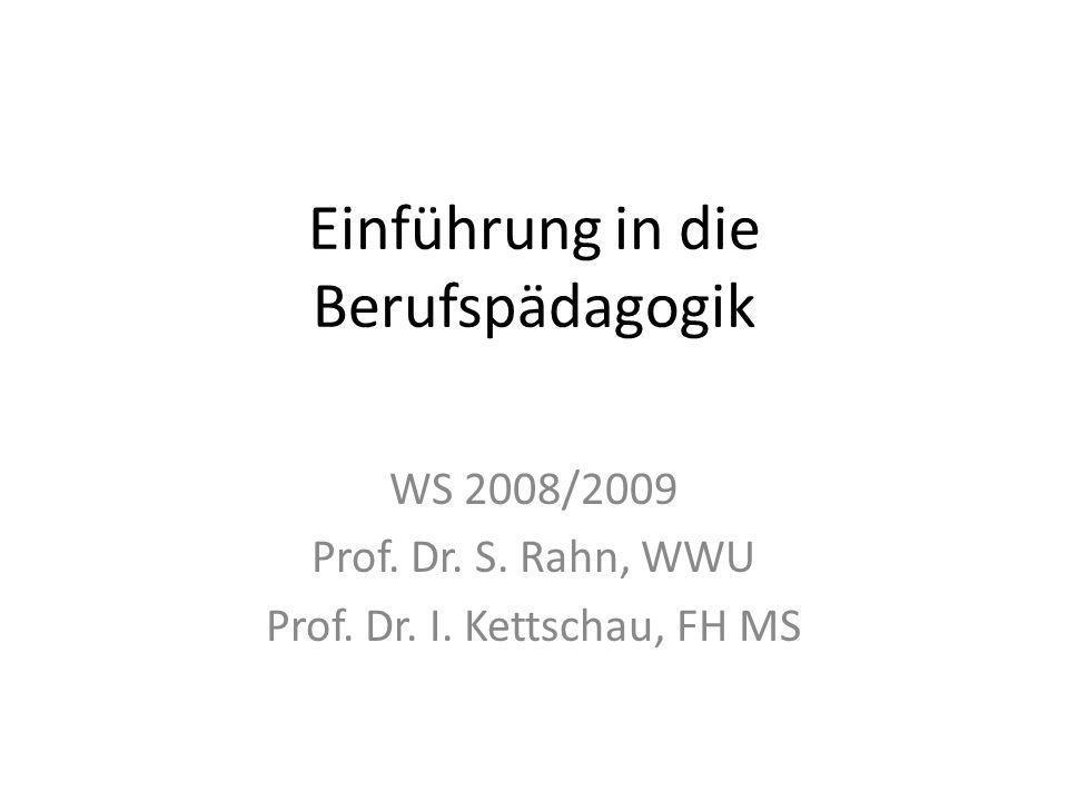 Einführung in die Berufspädagogik WS 2008/2009 Prof. Dr. S. Rahn, WWU Prof. Dr. I. Kettschau, FH MS