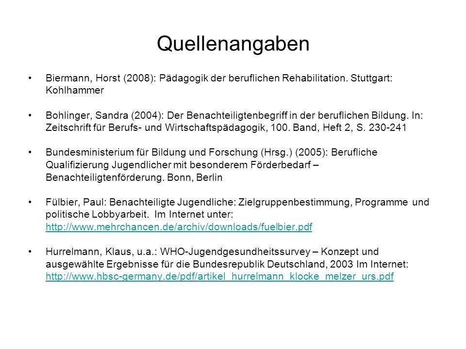 Quellenangaben Biermann, Horst (2008): Pädagogik der beruflichen Rehabilitation. Stuttgart: Kohlhammer Bohlinger, Sandra (2004): Der Benachteiligtenbe