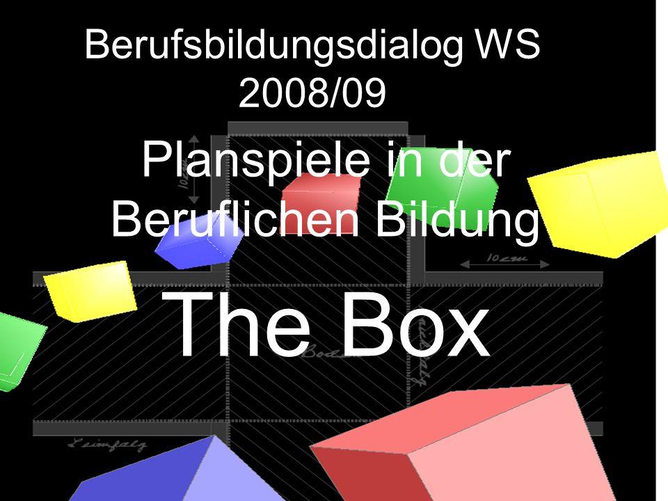 Planspiele in der Beruflichen Bildung The Box Berufsbildungsdialog WS 2008/09