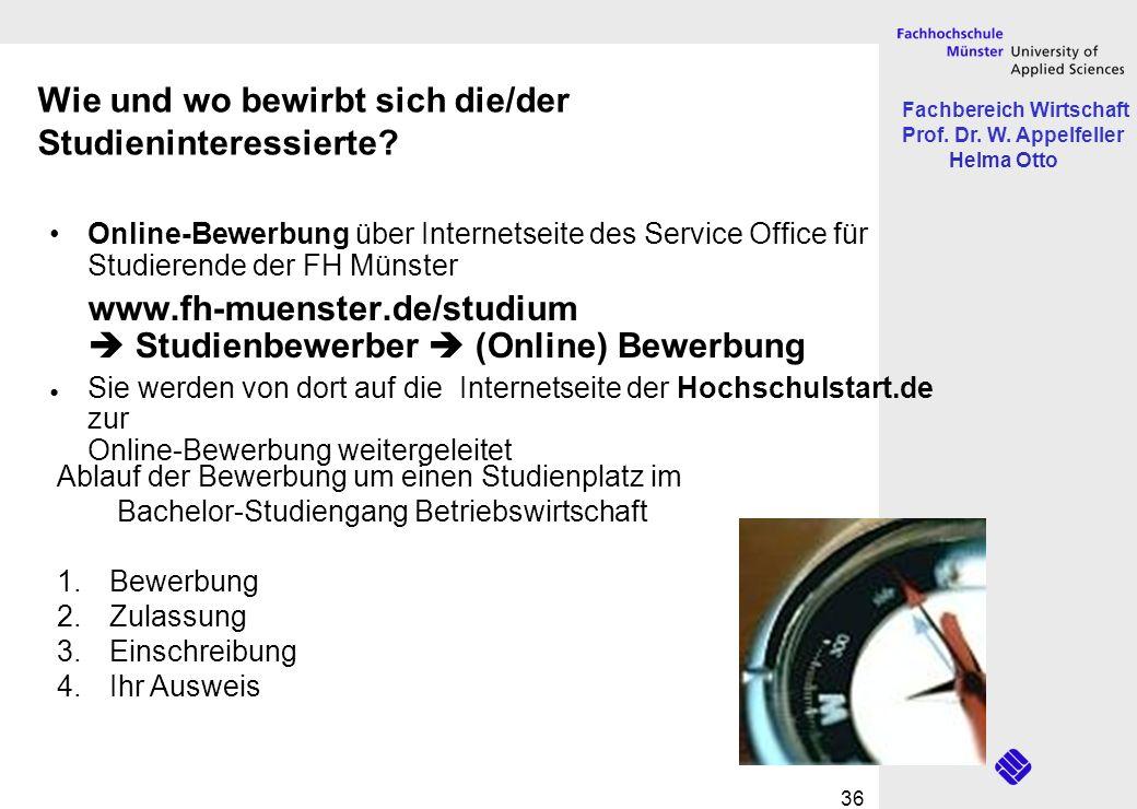 Fachbereich Wirtschaft Prof. Dr. W. Appelfeller Helma Otto 36 Wie und wo bewirbt sich die/der Studieninteressierte? Online-Bewerbung über Internetseit