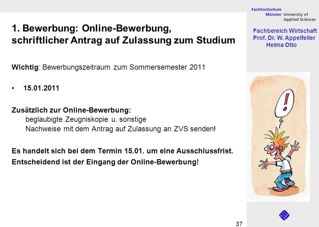 Fachbereich Wirtschaft Prof. Dr. W. Appelfeller Helma Otto 37 1. Bewerbung: Online-Bewerbung, schriftlicher Antrag auf Zulassung zum Studium Wichtig: