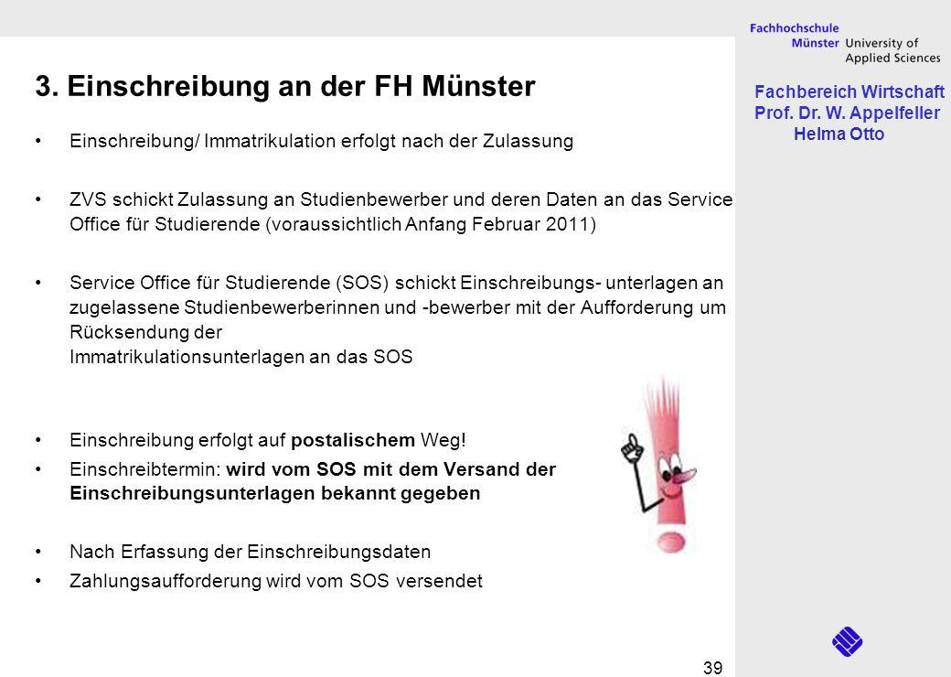 Fachbereich Wirtschaft Prof. Dr. W. Appelfeller Helma Otto 39 3. Einschreibung an der FH Münster Einschreibung/ Immatrikulation erfolgt nach der Zulas