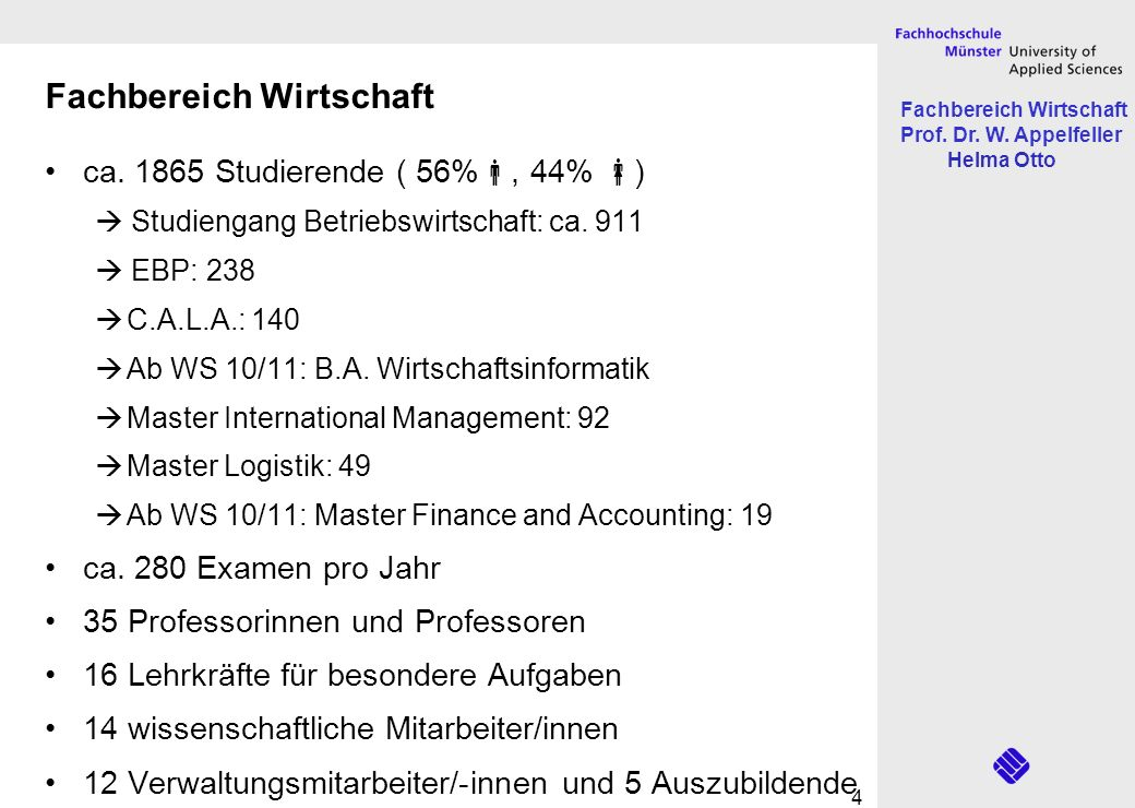 Fachbereich Wirtschaft Prof. Dr. W. Appelfeller Helma Otto 4 Fachbereich Wirtschaft ca. 1865 Studierende ( 56%, 44% ) Studiengang Betriebswirtschaft: