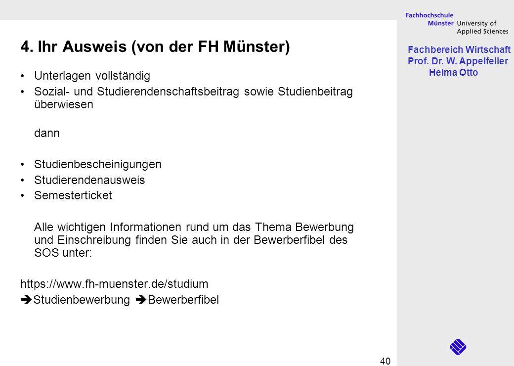 Fachbereich Wirtschaft Prof. Dr. W. Appelfeller Helma Otto 40 4. Ihr Ausweis (von der FH Münster) Unterlagen vollständig Sozial- und Studierendenschaf