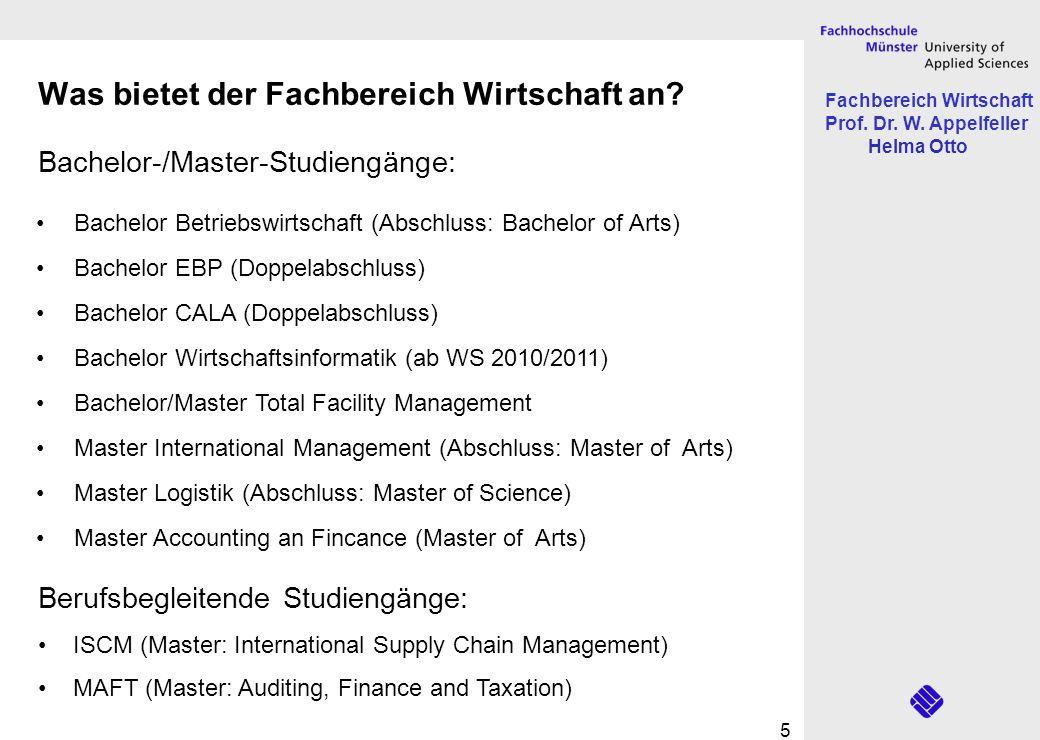 Fachbereich Wirtschaft Prof. Dr. W. Appelfeller Helma Otto 5 Was bietet der Fachbereich Wirtschaft an? Bachelor-/Master-Studiengänge: Bachelor Betrieb