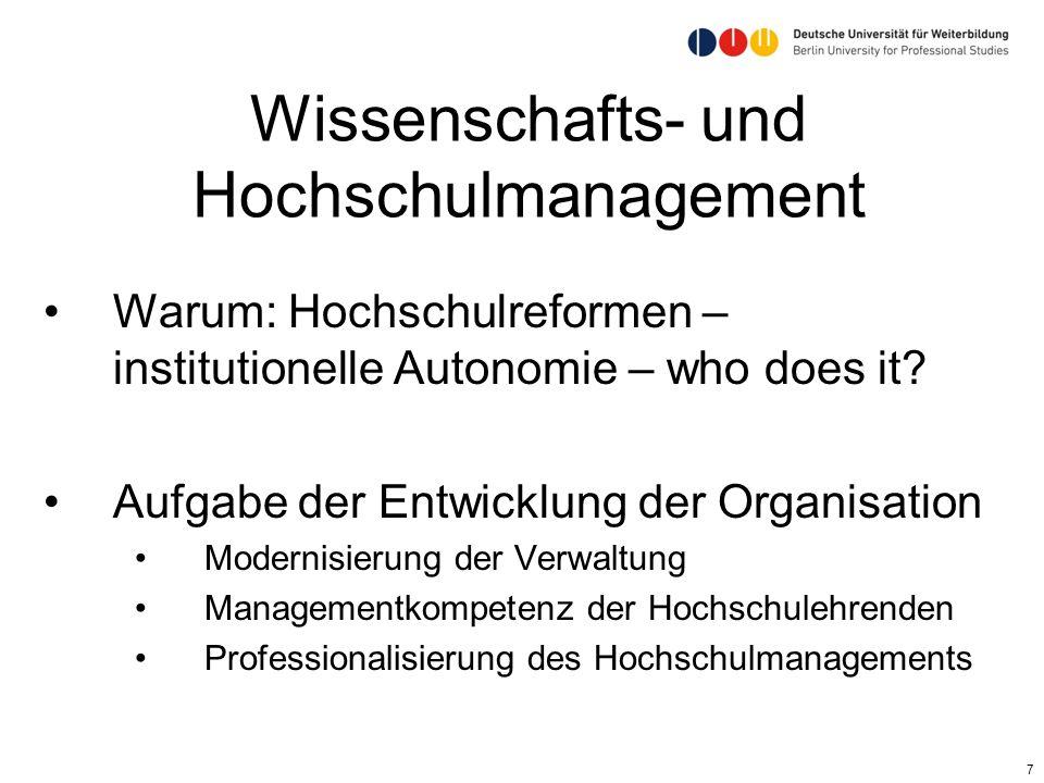 7 Wissenschafts- und Hochschulmanagement Warum: Hochschulreformen – institutionelle Autonomie – who does it? Aufgabe der Entwicklung der Organisation