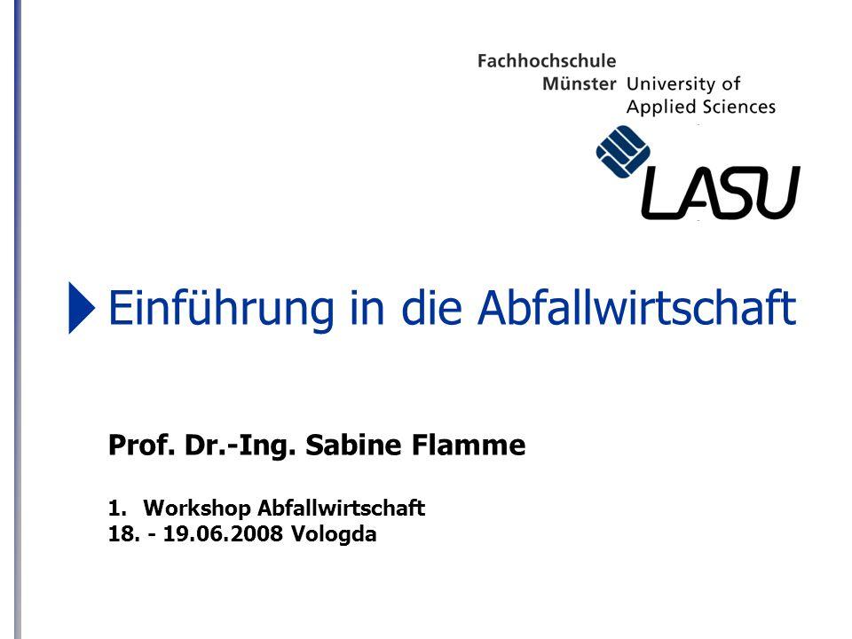 Einführung in die Abfallwirtschaft Prof. Dr.-Ing. Sabine Flamme 1.Workshop Abfallwirtschaft 18. - 19.06.2008 Vologda