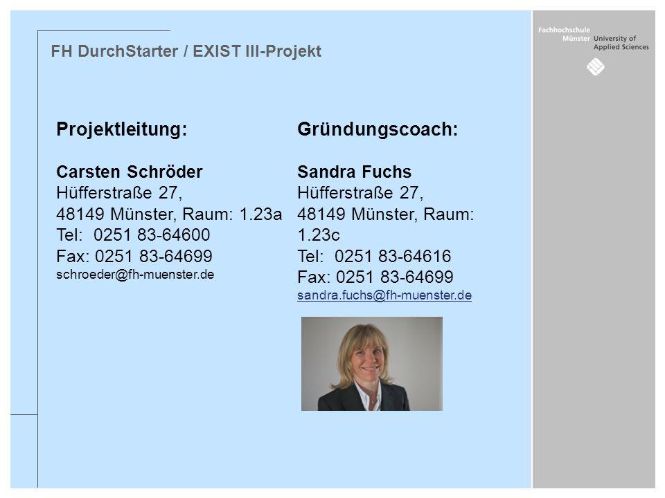 FH DurchStarter / EXIST III-Projekt Projektleitung: Carsten Schröder Hüfferstraße 27, 48149 Münster, Raum: 1.23a Tel: 0251 83-64600 Fax: 0251 83-64699
