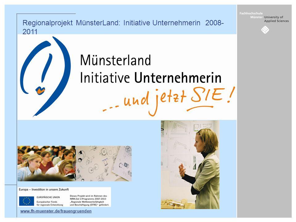 Regionalprojekt MünsterLand: Initiative Unternehmerin 2008- 2011 www.fh-muenster.de/frauengruenden