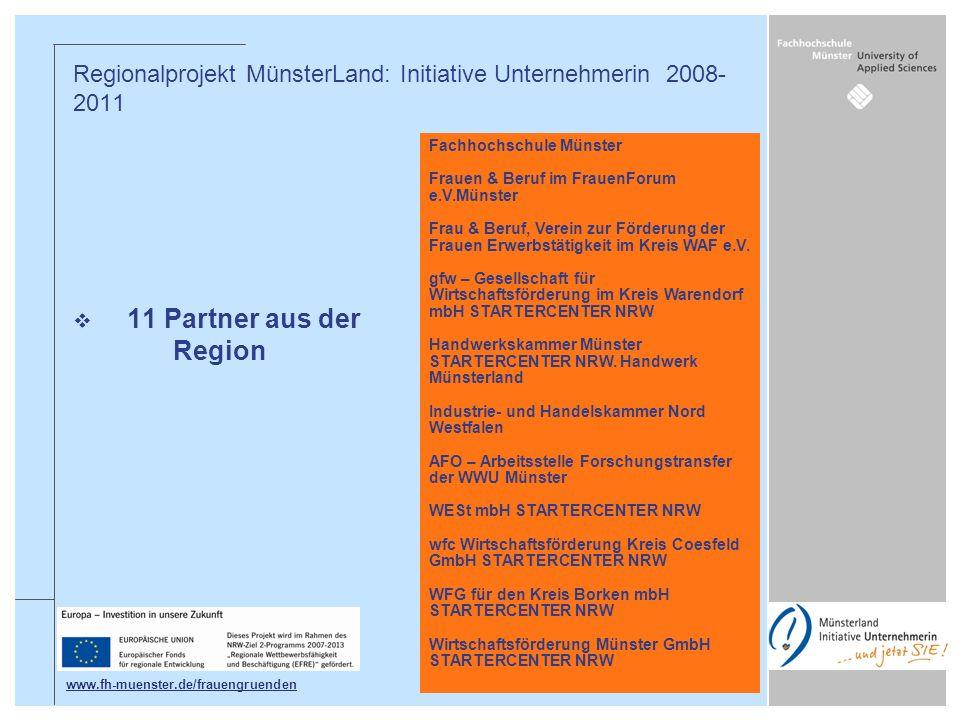 11 Partner aus der Region Regionalprojekt MünsterLand: Initiative Unternehmerin 2008- 2011 Fachhochschule Münster Frauen & Beruf im FrauenForum e.V.Mü