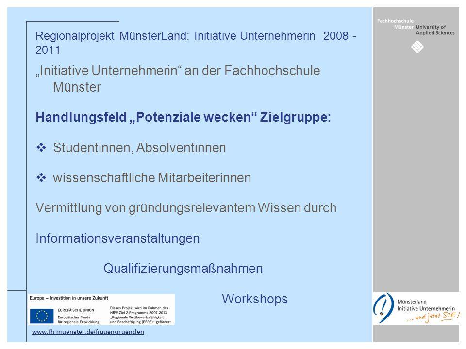 Initiative Unternehmerin an der Fachhochschule Münster Handlungsfeld Potenziale wecken Zielgruppe: Studentinnen, Absolventinnen wissenschaftliche Mita