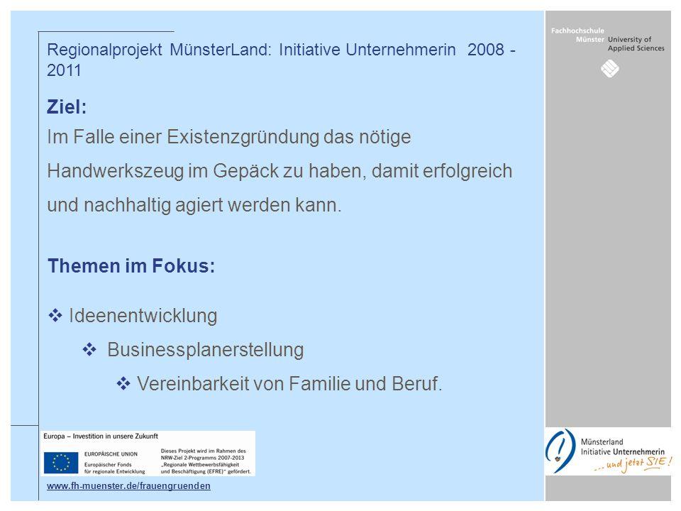 Teilprojekt Übernahme durch Quereinstieg In Kooperation mit der Handwerkskammer Münster Ziele: Implementierung einer positiven Unternehmerinnenkultur an der Fachhochschule Münster.