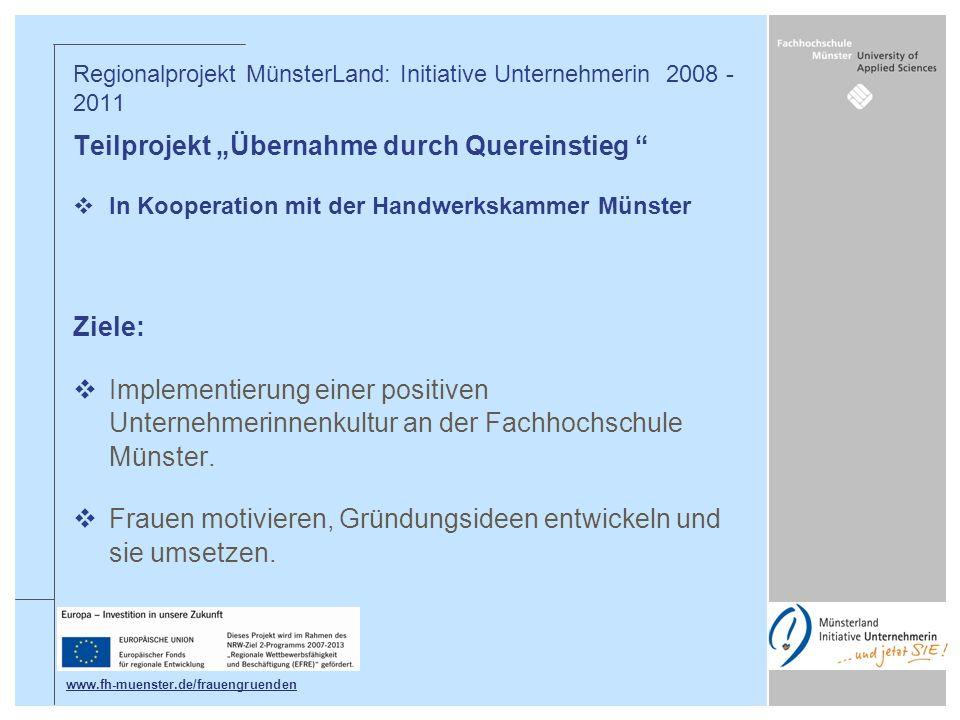 Teilprojekt Übernahme durch Quereinstieg In Kooperation mit der Handwerkskammer Münster Ziele: Implementierung einer positiven Unternehmerinnenkultur