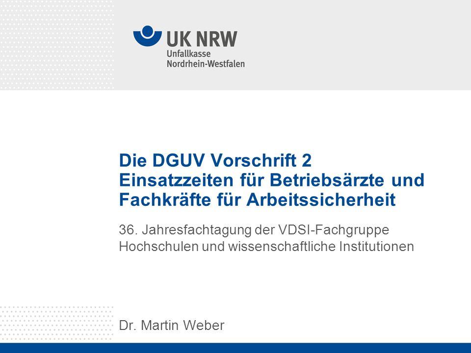 Die DGUV Vorschrift 2 Einsatzzeiten für Betriebsärzte und Fachkräfte für Arbeitssicherheit 36. Jahresfachtagung der VDSI-Fachgruppe Hochschulen und wi