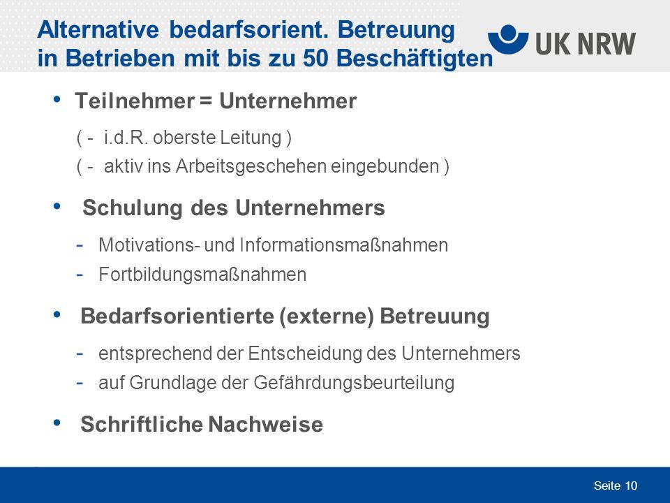 Seite 10 Alternative bedarfsorient. Betreuung in Betrieben mit bis zu 50 Beschäftigten Teilnehmer = Unternehmer ( - i.d.R. oberste Leitung ) ( - aktiv