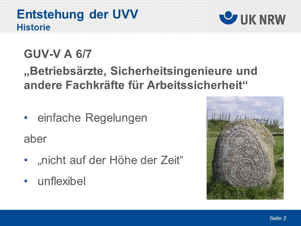 Seite 2 Entstehung der UVV Historie GUV-V A 6/7 Betriebsärzte, Sicherheitsingenieure und andere Fachkräfte für Arbeitssicherheit einfache Regelungen a