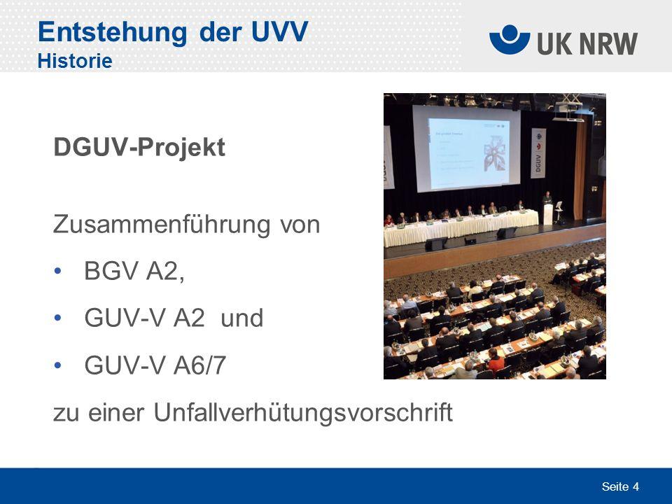 Seite 4 Entstehung der UVV Historie DGUV-Projekt Zusammenführung von BGV A2, GUV-V A2 und GUV-V A6/7 zu einer Unfallverhütungsvorschrift