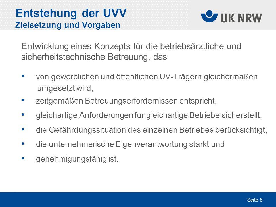 Seite 5 Entstehung der UVV Zielsetzung und Vorgaben Entwicklung eines Konzepts für die betriebsärztliche und sicherheitstechnische Betreuung, das von