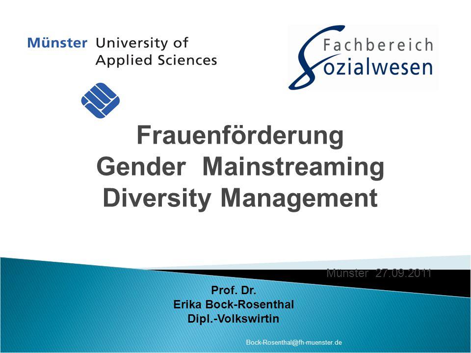 Bock-Rosenthal@fh-muenster.de Prof. Dr. Erika Bock-Rosenthal Dipl.-Volkswirtin Frauenförderung Gender Mainstreaming Diversity Management Münster 27.09