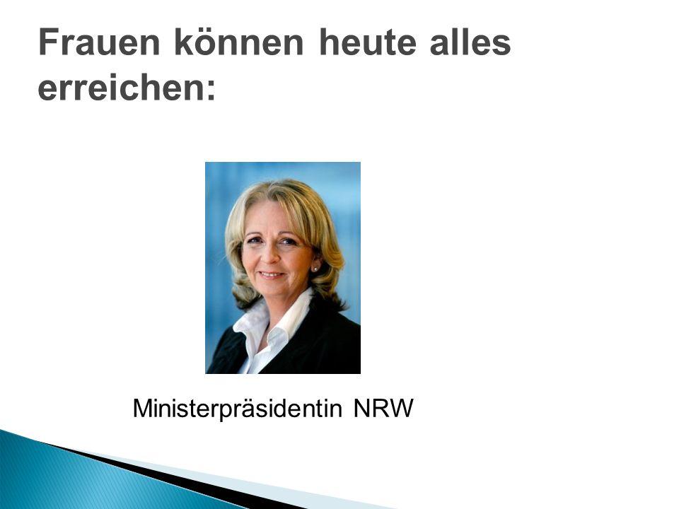 Frauen können heute alles erreichen: Ministerpräsidentin NRW