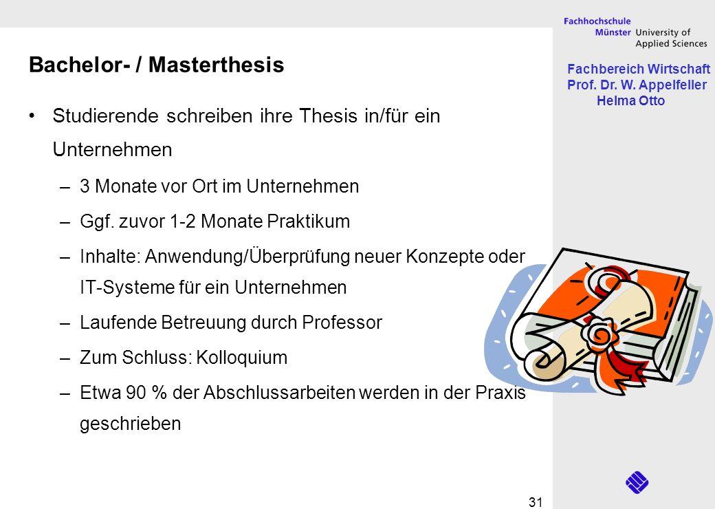 Fachbereich Wirtschaft Prof. Dr. W. Appelfeller Helma Otto 31 Bachelor- / Masterthesis Studierende schreiben ihre Thesis in/für ein Unternehmen –3 Mon