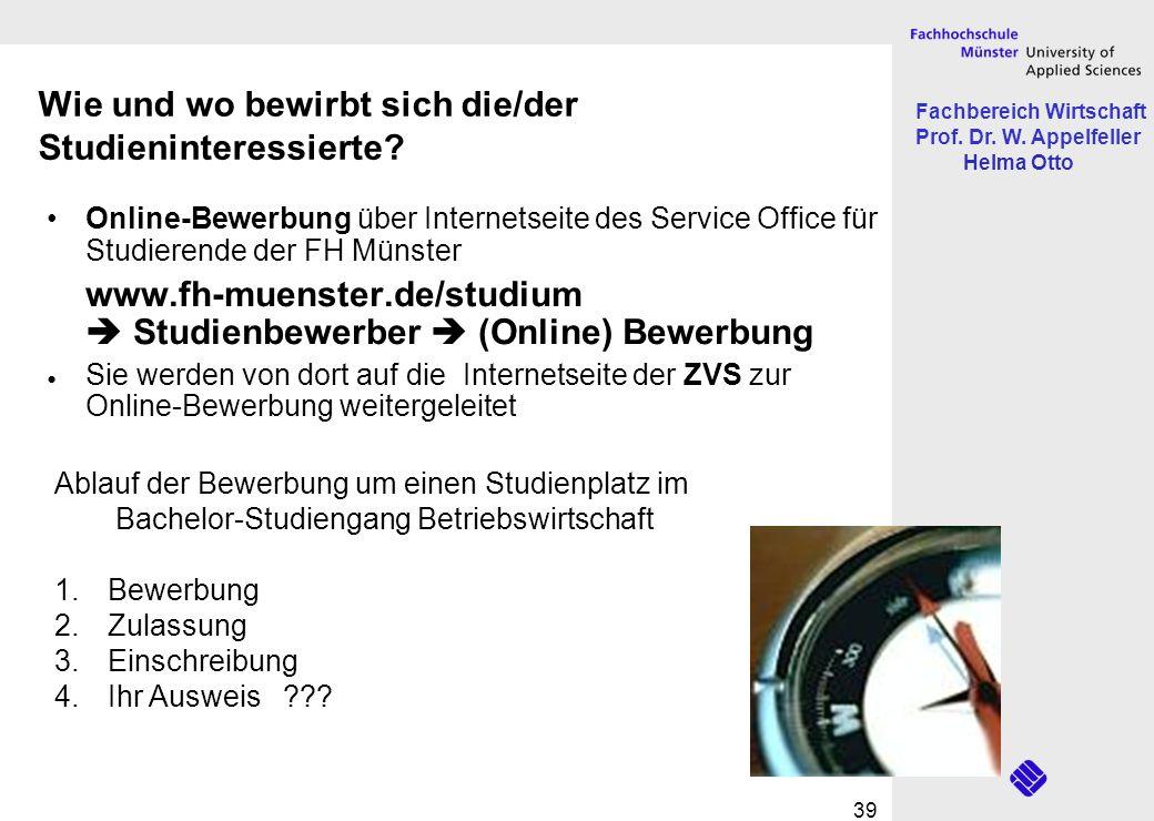 Fachbereich Wirtschaft Prof. Dr. W. Appelfeller Helma Otto 39 Wie und wo bewirbt sich die/der Studieninteressierte? Online-Bewerbung über Internetseit