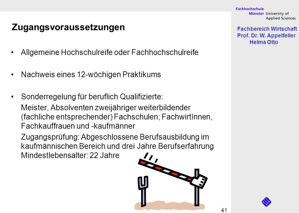 Fachbereich Wirtschaft Prof. Dr. W. Appelfeller Helma Otto 41 Zugangsvoraussetzungen Allgemeine Hochschulreife oder Fachhochschulreife Nachweis eines