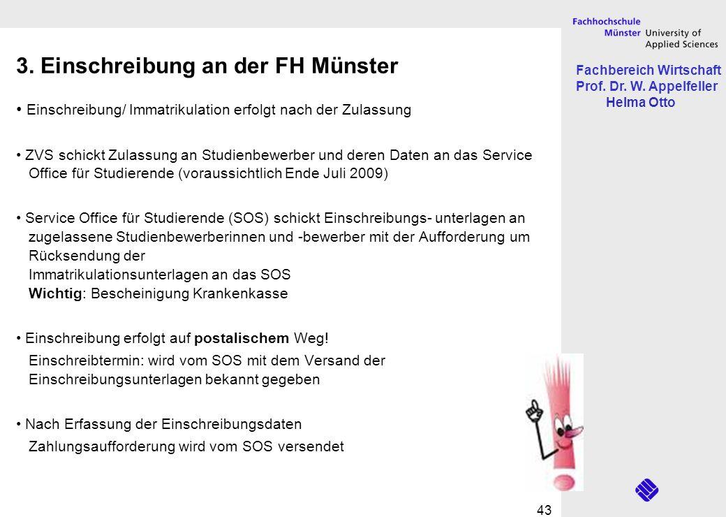 Fachbereich Wirtschaft Prof. Dr. W. Appelfeller Helma Otto 43 3. Einschreibung an der FH Münster Einschreibung/ Immatrikulation erfolgt nach der Zulas