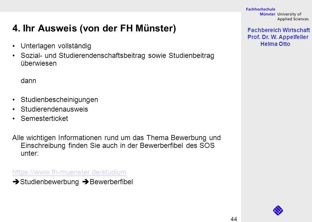 Fachbereich Wirtschaft Prof. Dr. W. Appelfeller Helma Otto 44 4. Ihr Ausweis (von der FH Münster) Unterlagen vollständig Sozial- und Studierendenschaf