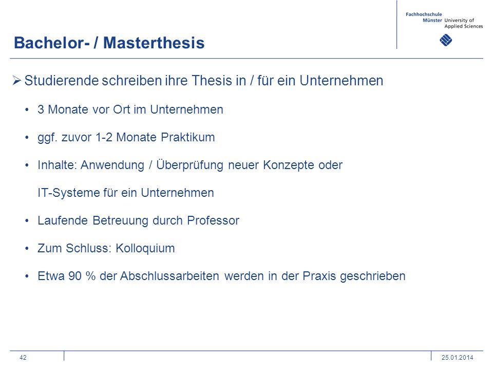 42 Bachelor- / Masterthesis 25.01.2014 Studierende schreiben ihre Thesis in / für ein Unternehmen 3 Monate vor Ort im Unternehmen ggf. zuvor 1-2 Monat