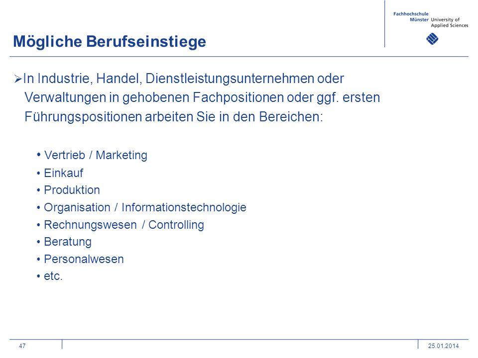 47 Mögliche Berufseinstiege 25.01.2014 In Industrie, Handel, Dienstleistungsunternehmen oder Verwaltungen in gehobenen Fachpositionen oder ggf. ersten