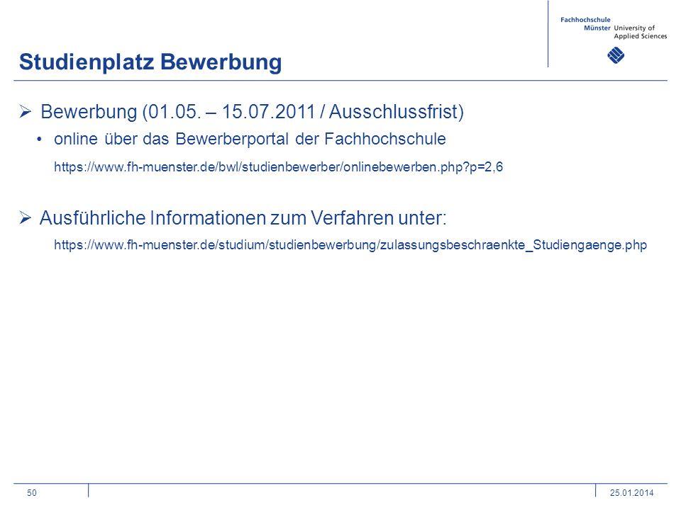 50 Studienplatz Bewerbung Bewerbung (01.05. – 15.07.2011 / Ausschlussfrist) online über das Bewerberportal der Fachhochschule https://www.fh-muenster.