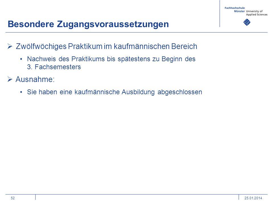 52 Besondere Zugangsvoraussetzungen 25.01.2014 Zwölfwöchiges Praktikum im kaufmännischen Bereich Nachweis des Praktikums bis spätestens zu Beginn des 3.