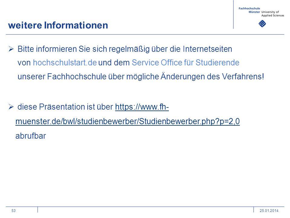 53 weitere Informationen 25.01.2014 Bitte informieren Sie sich regelmäßig über die Internetseiten von hochschulstart.de und dem Service Office für Studierende unserer Fachhochschule über mögliche Änderungen des Verfahrens.